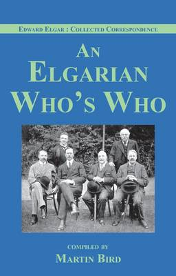 An Elgarian Who's Who - Edward Elgar: Collected Correspondence I.2 (Hardback)