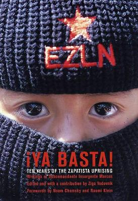Ya Basta!: 10 Years of the Zapatista Uprising. Writings of Subcommandante Insurgente Marcos (Paperback)