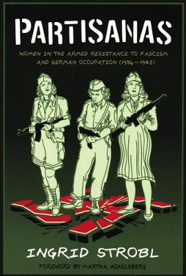 Partisanas: Women in the Armed Resistance to Facism and German Occupation (1936-1945) (Paperback)
