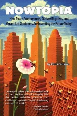 Nowtopia: How Pirate Programmers, Outlaw Bicyclists and Vacant-Lot Gardeners are Inventing the Future Today (Paperback)