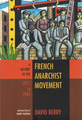 The History Of The French Anarchist Movement 1917-1945 (Paperback)
