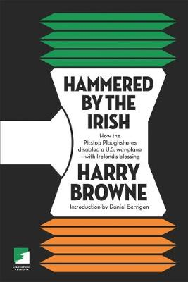 Hammered By The Irish: How the Pitstop Ploughshares Disabled A US Warplane - With Ireland's Blessing (Paperback)