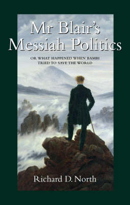 Mr Blair's Messiah Politics: Or What Happened When Bambi Tried to Save the World (Paperback)