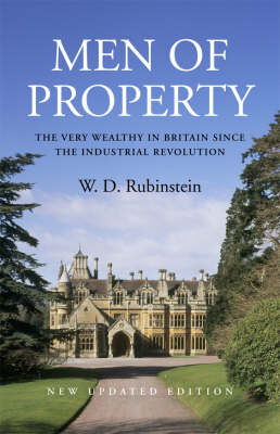 Men of Property: The Very Wealthy in Britain Since the Industrial Revolution (Hardback)