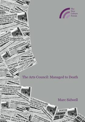 The Arts Council - Managed to Death (Paperback)