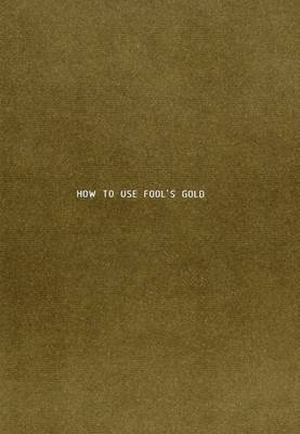 How to Use Fool's Gold: Sarah Browne (Paperback)