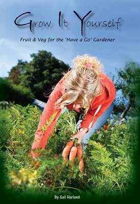 Grow it Yourself: Fruit and Veg for the 'Have a Go' Gardener (Paperback)