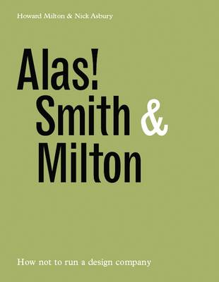 Alas! Smith and Milton: How Not to Run a Design Company (Hardback)