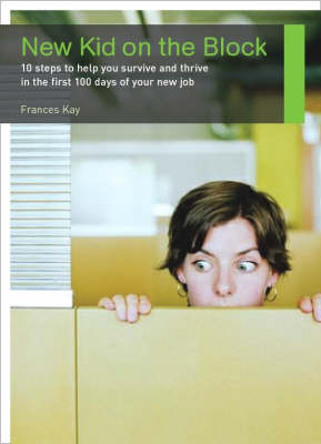New Kid on the Block: 10 Steps to Help You Survive and Thrive in the First 100 Days of Your New Job (Paperback)