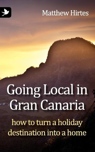 Going Local in Gran Canaria: How to Turn a Holiday Destination into a Home - Going Local... 1 (Paperback)