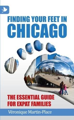 Finding Your Feet in Chicago: The Essential Guide for Expat Families (Paperback)