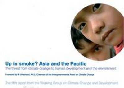 Up in Smoke? Asia and the Pacific: The Threat from Climate Change to Human Development and the Environment (Paperback)