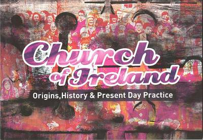 Church of Ireland: Origins, History & Present Day Practice (Paperback)