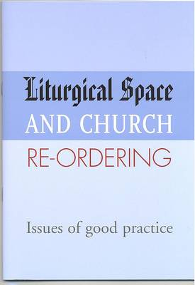 Liturgical Space and Church Re-Ordering: Issues of Good Practice (Paperback)
