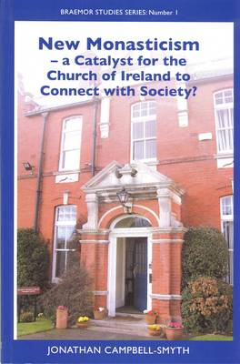 New Monasticism - a Catalyst for the Church of Ireland to Conect with Society? - Braemor Studies Series (Paperback)