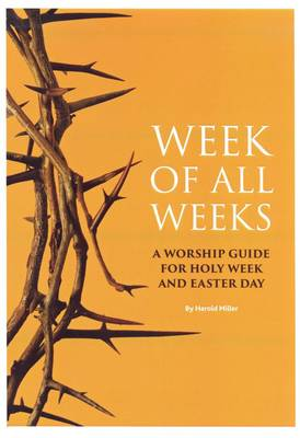 Week of All Weeks: A Worship Guide for Holy Week and Easter Day (Paperback)
