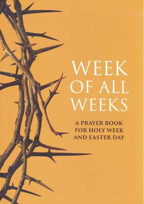 Week of All Weeks: A Prayer Book for Holy Week and Easter Day (Paperback)