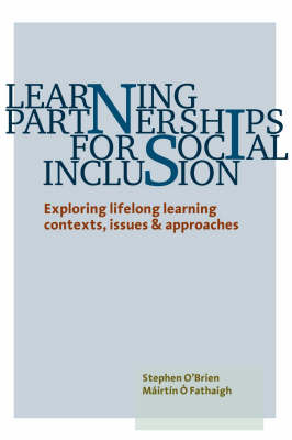 Learning Partnerships for Social Inclusion: Exploring Lifelong Learning Contexts, Issues and Approaches (Paperback)