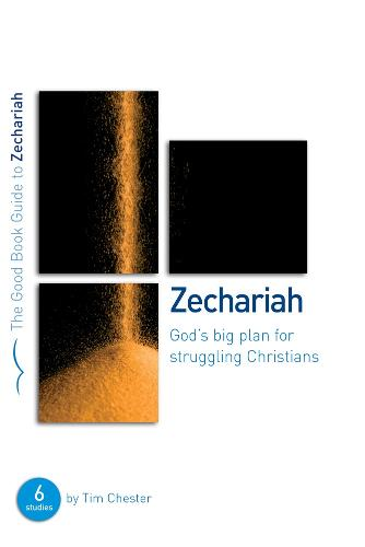 Zechariah: God's Big Plan for struggling Christians: Six studies for individuals or groups - Good Book Guides (Paperback)