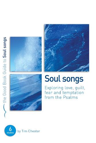Soul Songs: Exploring Love, Temptation, Guilt and Fear from the Psalms (Paperback)