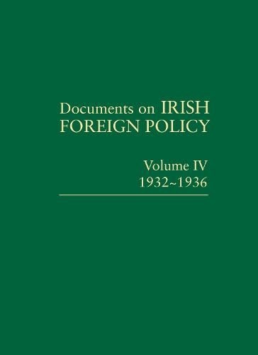 Documents on Irish Foreign Policy: v. 4: 1932 - 1936 - Documents on Irish Foreign Policy 4 (Hardback)