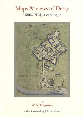 Maps and Views of Derry: 1600-1914, a catalogue - Irish Historic Towns Atlas (Paperback)