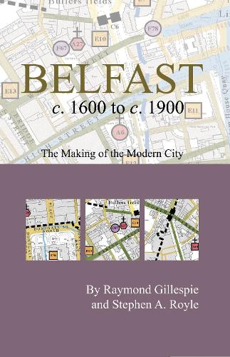 Belfast c.1600 to c. 1900: the making of the modern city - Irish Historic Towns Atlas Pocket Map (Sheet map, folded)