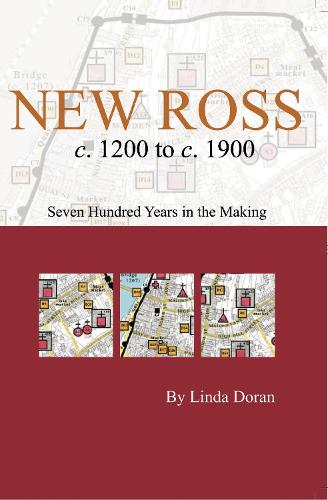 New Ross c. 1200 to c. 1900: seven hundred years in the making - Irish Historic Towns Atlas Pocket Map (Sheet map, folded)