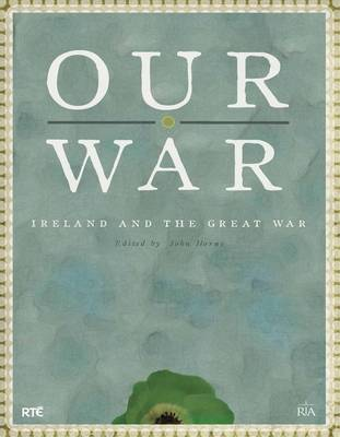 Our War: Ireland and the great war (Hardback)