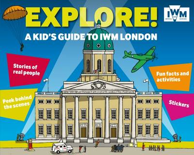 Explore! A Kid's Guide to IWM London (Paperback)