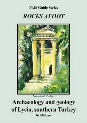 Archaeology and Geology of Lycia, Southern Turkey - Rocks Afoot S. (Paperback)