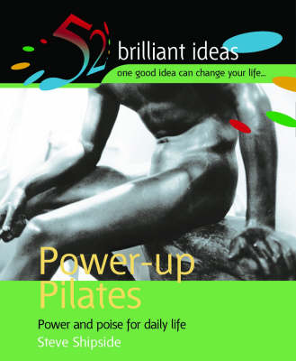 Power-Up Pilates: Power and Poise for Daily Life - 52 Brilliant Ideas