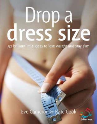 Drop a Dress Size: 52 Brilliant Little Ideas to Lose Weight and Stay Slim - 52 Brilliant Little Ideas S. (Paperback)
