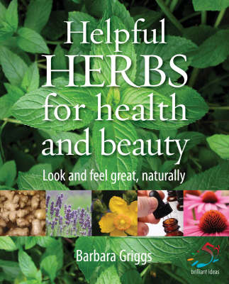 Helpful Herbs for Health and Beauty: Look and Feel Great, Naturally - 52 Brilliant Ideas (Paperback)