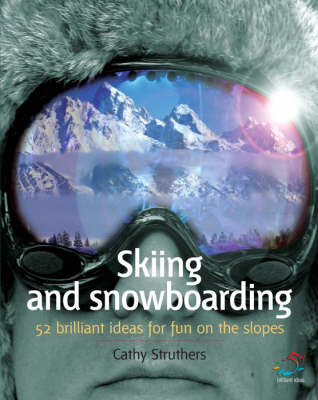 Skiing and Snowboarding: 52 Brilliant Ideas for Fun on the Slopes - 52 Brilliant Ideas (Paperback)