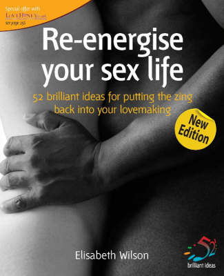 Re-energise Your Sex Life: 52 Brilliant Ideas to Put the Zing Back into Your Lovemaking - 52 Brilliant Ideas (Paperback)