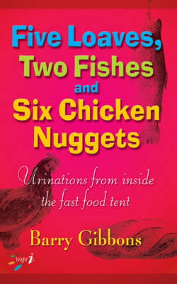 Five Loaves, Two Fishes and Six Chicken Nuggets: Urinations from Inside the Fast Food Tent - Bright 'I's S.