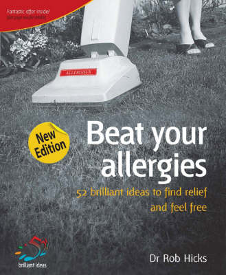 Beat Your Allergies: 52 Brilliant Ideas to Find Relief and Feel Free - 52 Brilliant Ideas (Paperback)
