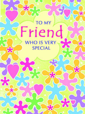 To My Friend Who is Very Special (Hardback)