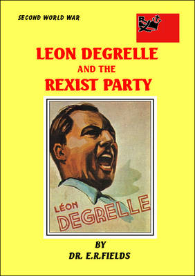 Leon Degrelle and the Rexist Party 1935-1940 (Paperback)