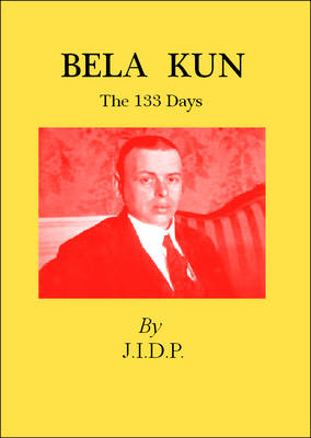 Bela Kun: The 133 Days (Paperback)