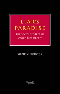 Liar's Paradise: The Seven Degrees of Corporate Deceit (Hardback)