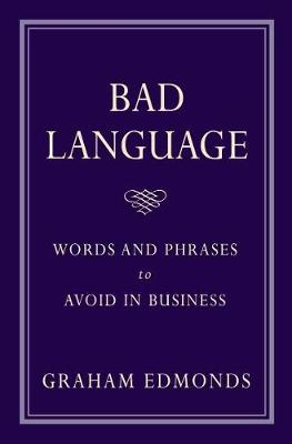 Bad Language: Words and Phrases to Avoid in Business (Paperback)