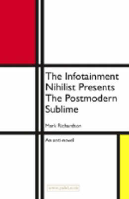 The Infotainment Nihilist Presents the Postmodern Sublime (Paperback)