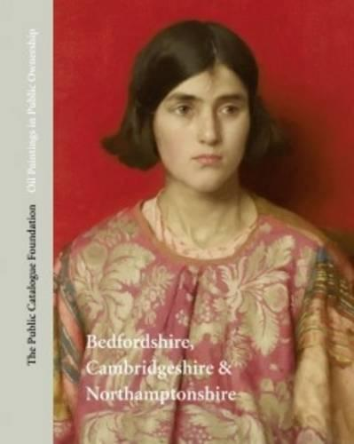Oil Paintings in Pubilc Ownership in Bedfordshire, Cambridgeshire and Northamptonshire (Hardback)