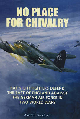 No Place for Chivalry: RAF Night Fighters Defend the East of England Against the German Air Force in Two World Wars (Hardback)