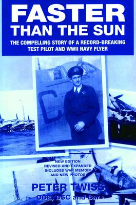 Faster Than the Sun: The Compelling Story of a Record-breaking Test Pilot and WWII Navy Flyer (Paperback)
