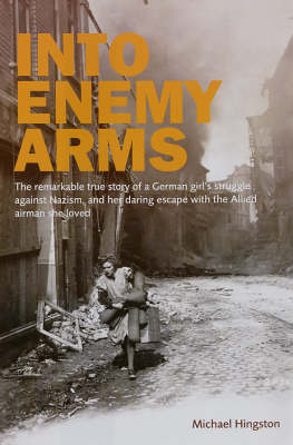 Into Enemy Arms: The Remarkable True Story of a German Girl's Struggle Against Nazism, and Her Daring Escape with the Allied Airman She Loved (Hardback)