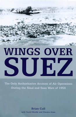 Wings Over Suez: The Only Authoritative Account of Air Operations During the Sinai and Suez Wars of 1956 (Paperback)