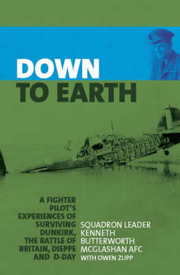 Down to Earth: A Fighter Pilot Recounts His Experiences of Dunkirk, the Battle of Britain, Dieppe, D-Day and Beyond (Hardback)